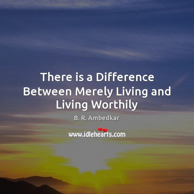Image, There is a Difference Between Merely Living and Living Worthily