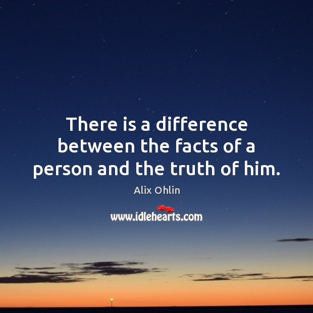 There is a difference between the facts of a person and the truth of him. Image
