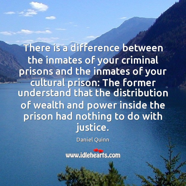 There is a difference between the inmates of your criminal prisons and Daniel Quinn Picture Quote
