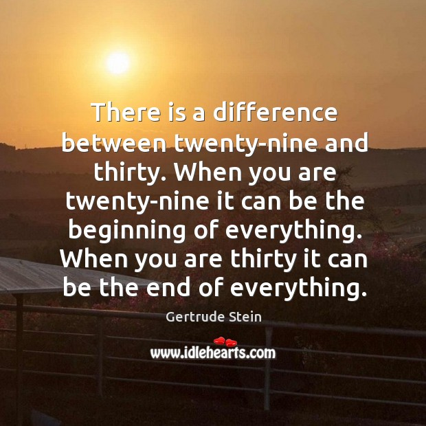 There is a difference between twenty-nine and thirty. Image