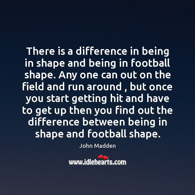 Image, There is a difference in being in shape and being in football