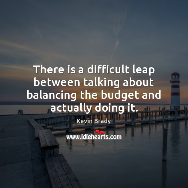 There is a difficult leap between talking about balancing the budget and Image