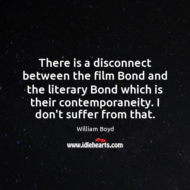 There is a disconnect between the film Bond and the literary Bond William Boyd Picture Quote