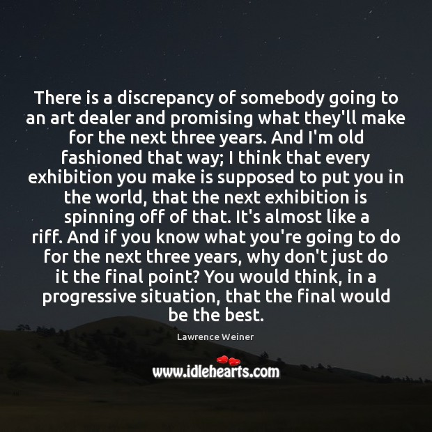 There is a discrepancy of somebody going to an art dealer and Lawrence Weiner Picture Quote