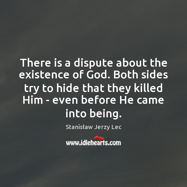 There is a dispute about the existence of God. Both sides try Stanisław Jerzy Lec Picture Quote