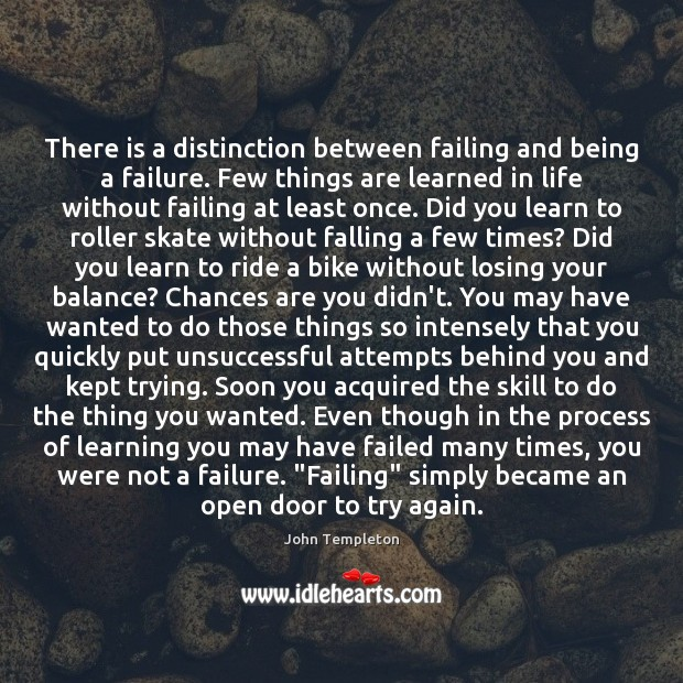 There is a distinction between failing and being a failure. Few things Try Again Quotes Image