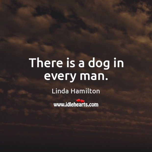 There is a dog in every man. Image