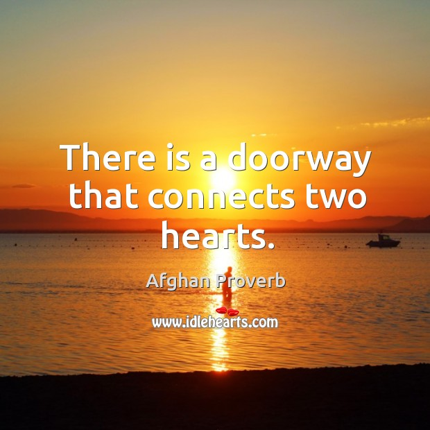 There is a doorway that connects two hearts. Afghan Proverbs Image