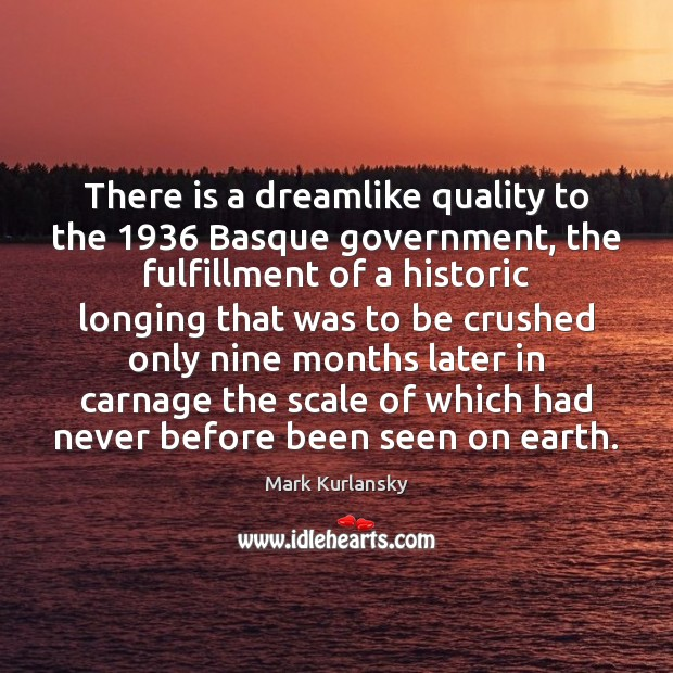 There is a dreamlike quality to the 1936 Basque government, the fulfillment of Image