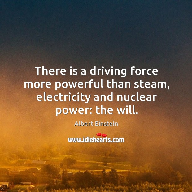 Image, There is a driving force more powerful than steam, electricity and nuclear