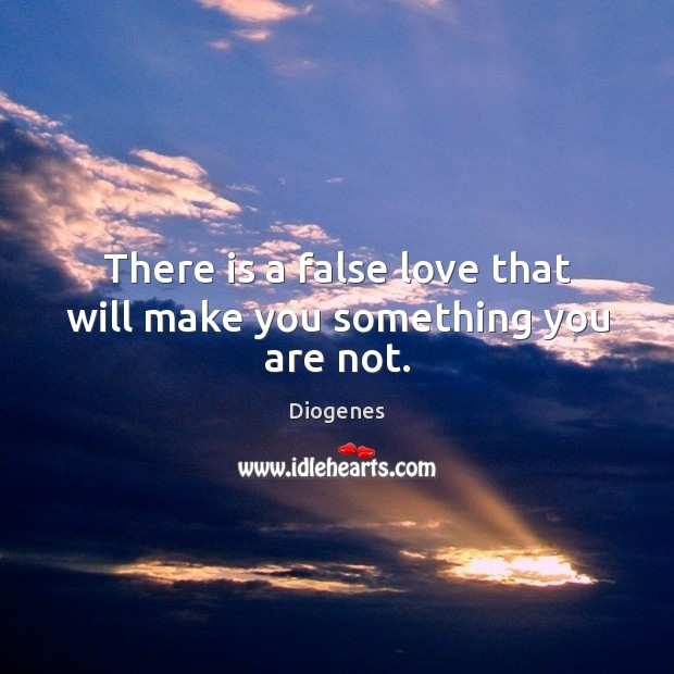 There is a false love that will make you something you are not. Image
