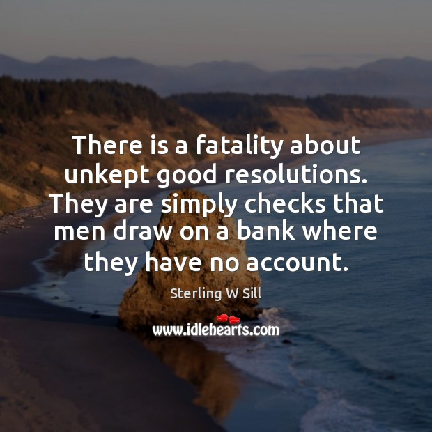 Image, There is a fatality about unkept good resolutions. They are simply checks
