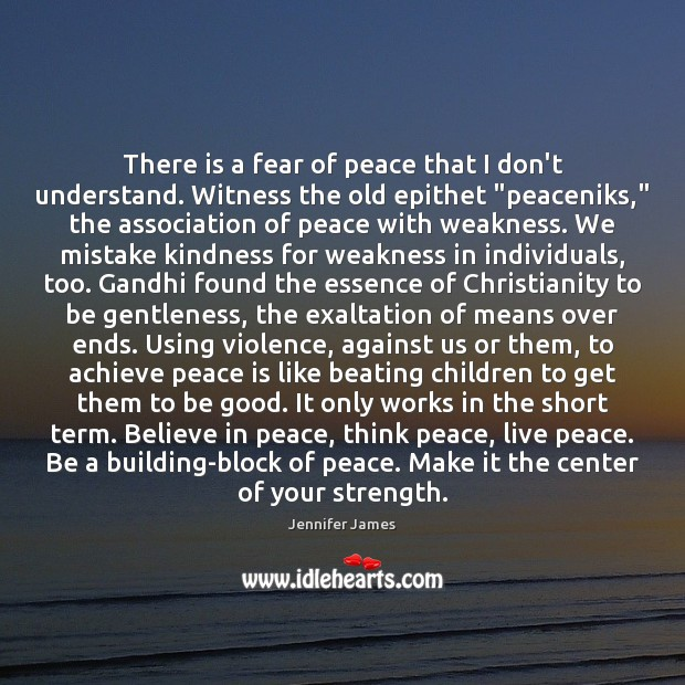 There is a fear of peace that I don't understand. Witness the Jennifer James Picture Quote