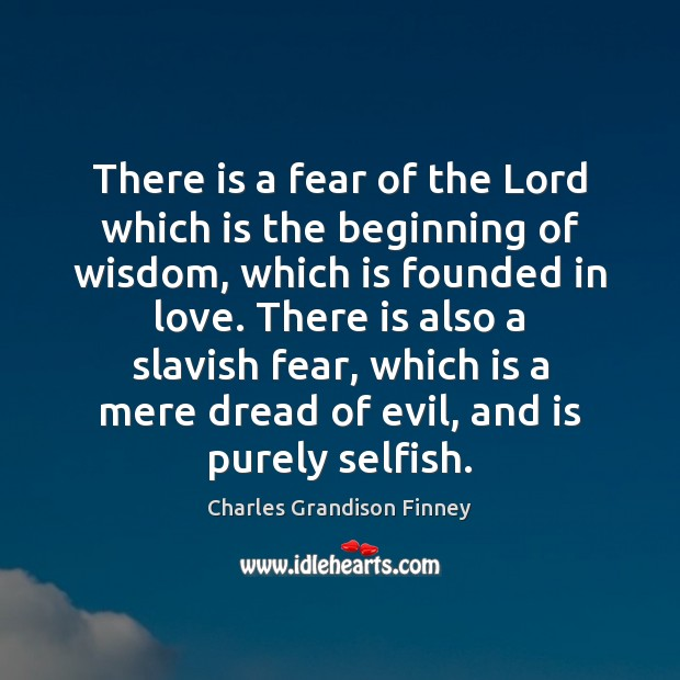 There is a fear of the Lord which is the beginning of Charles Grandison Finney Picture Quote