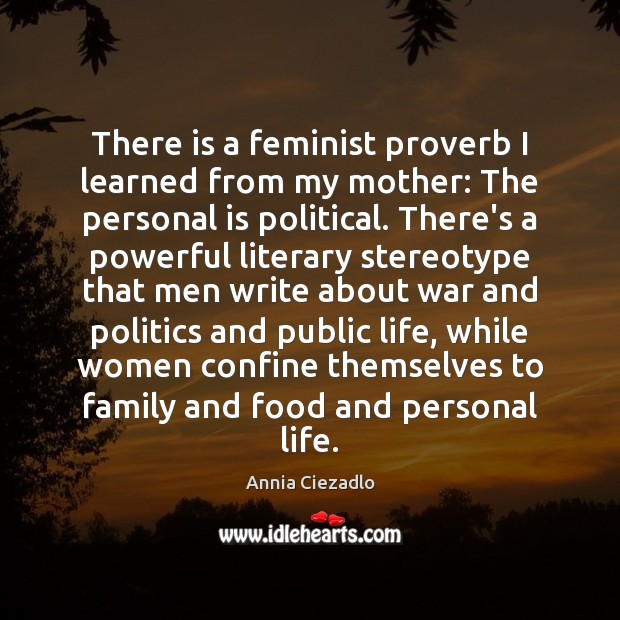 Image, There is a feminist proverb I learned from my mother: The personal