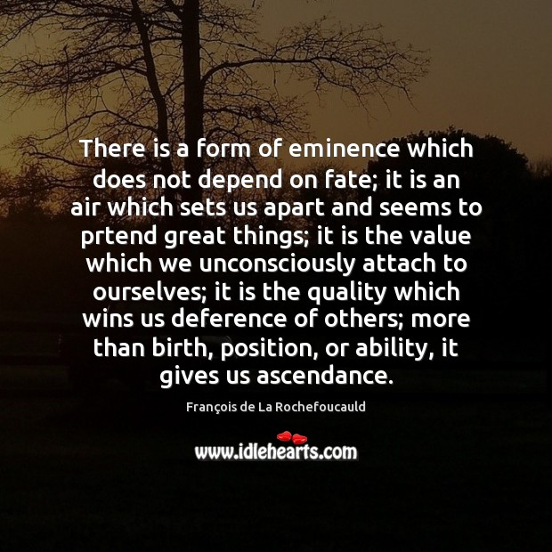 Image, There is a form of eminence which does not depend on fate;