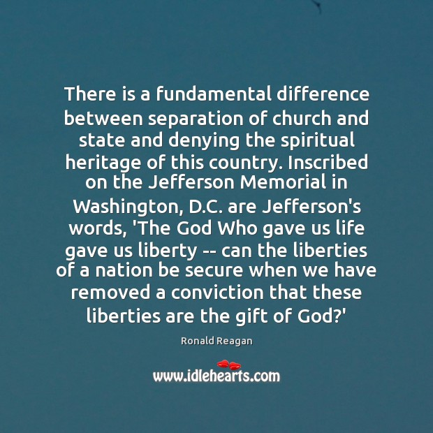 There is a fundamental difference between separation of church and state and Ronald Reagan Picture Quote