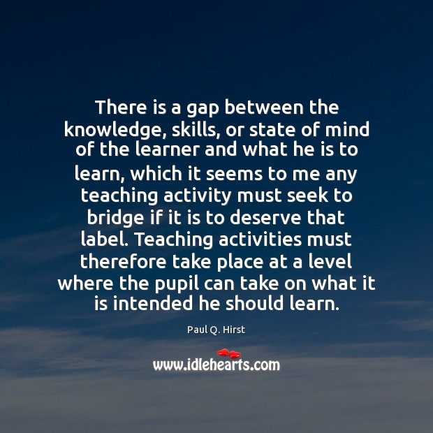 There is a gap between the knowledge, skills, or state of mind Image