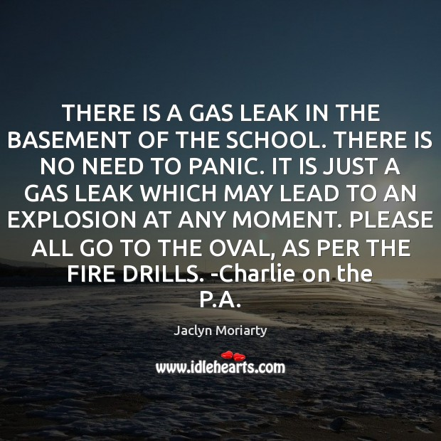 THERE IS A GAS LEAK IN THE BASEMENT OF THE SCHOOL. THERE Image