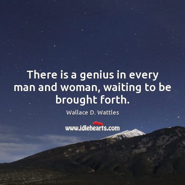 There is a genius in every man and woman, waiting to be brought forth. Image