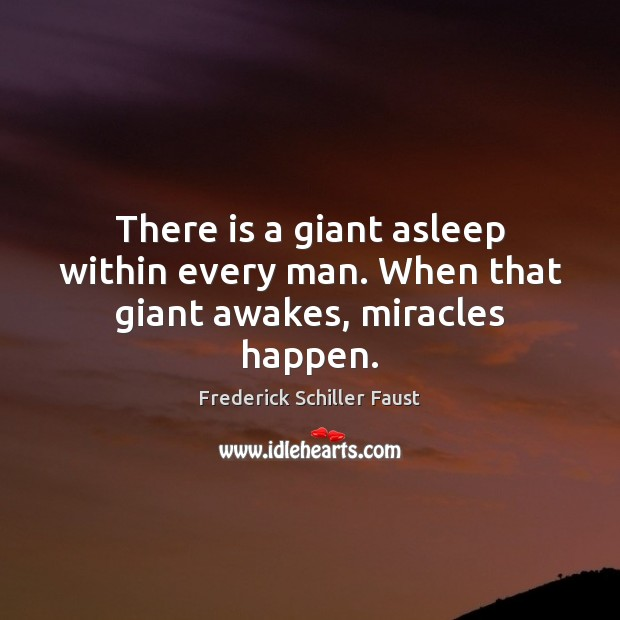 There is a giant asleep within every man. When that giant awakes, miracles happen. Image