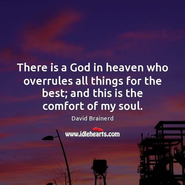 There is a God in heaven who overrules all things for the David Brainerd Picture Quote