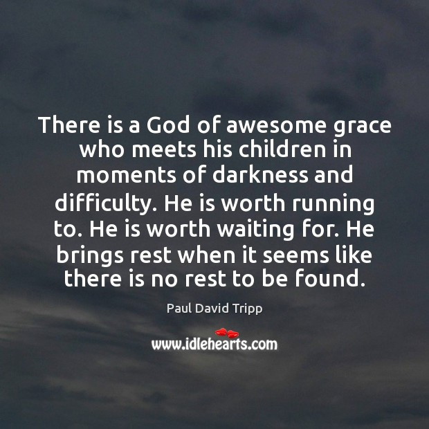 There is a God of awesome grace who meets his children in Image