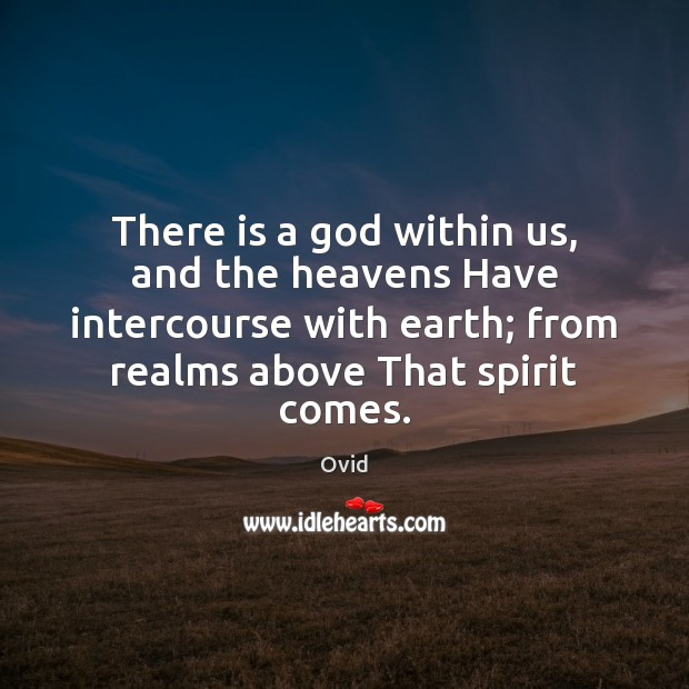 There is a God within us, and the heavens Have intercourse with Image