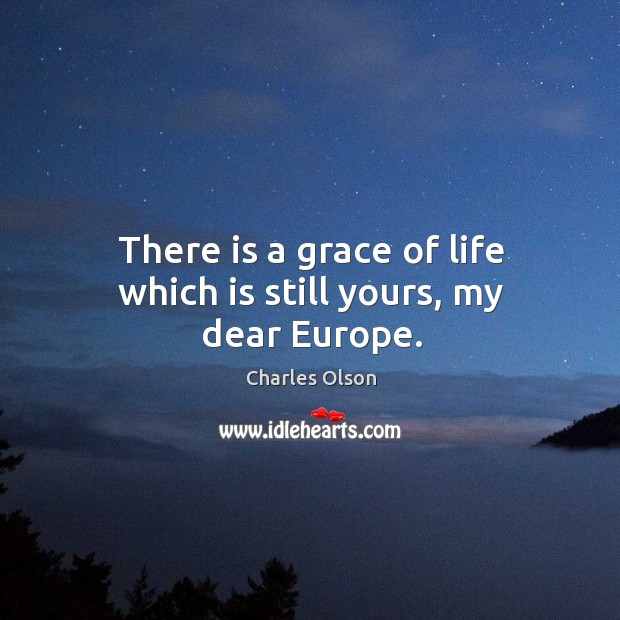There is a grace of life which is still yours, my dear europe. Image