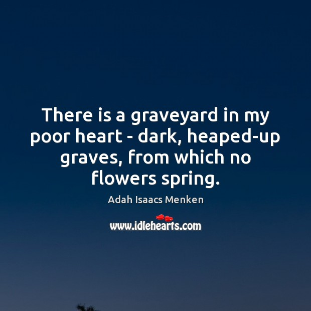 Image, There is a graveyard in my poor heart – dark, heaped-up graves,