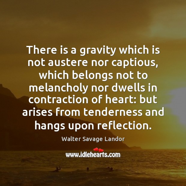 Image, There is a gravity which is not austere nor captious, which belongs