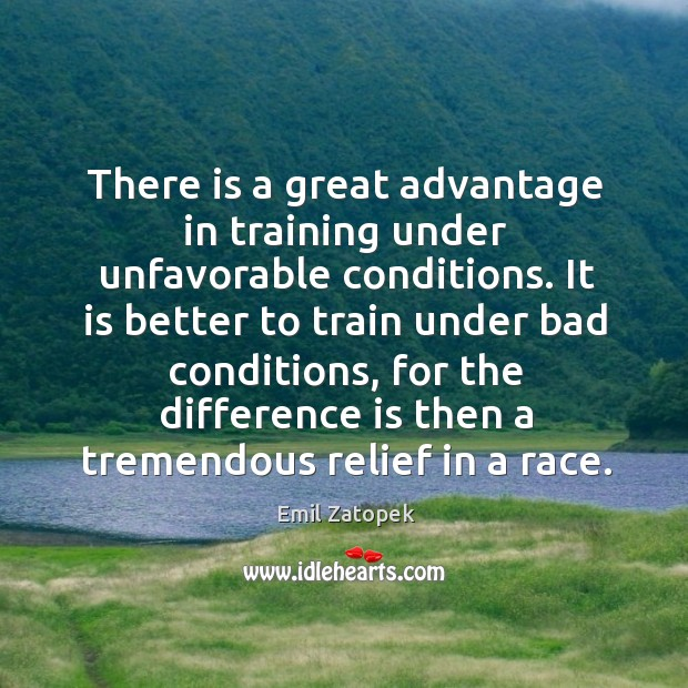 There is a great advantage in training under unfavorable conditions. Image