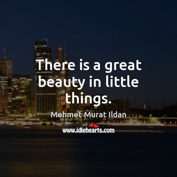 There is a great beauty in little things. Image