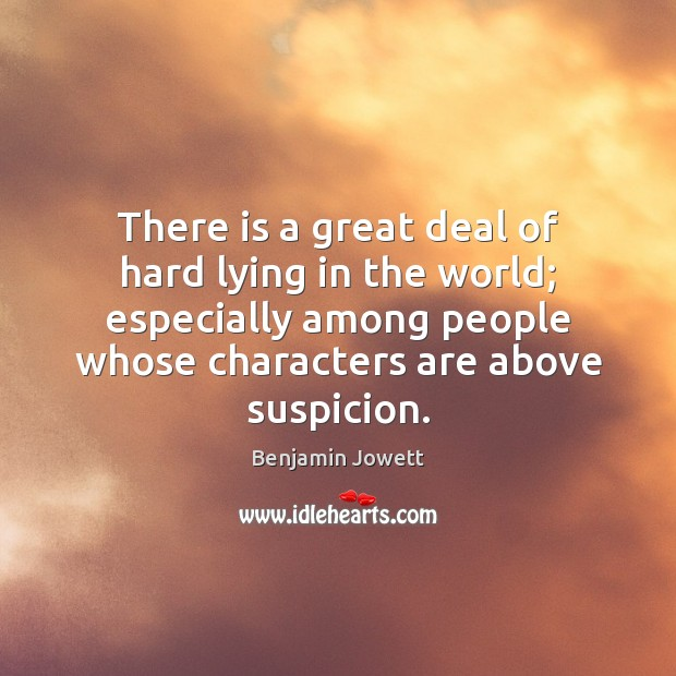 There is a great deal of hard lying in the world; especially Benjamin Jowett Picture Quote