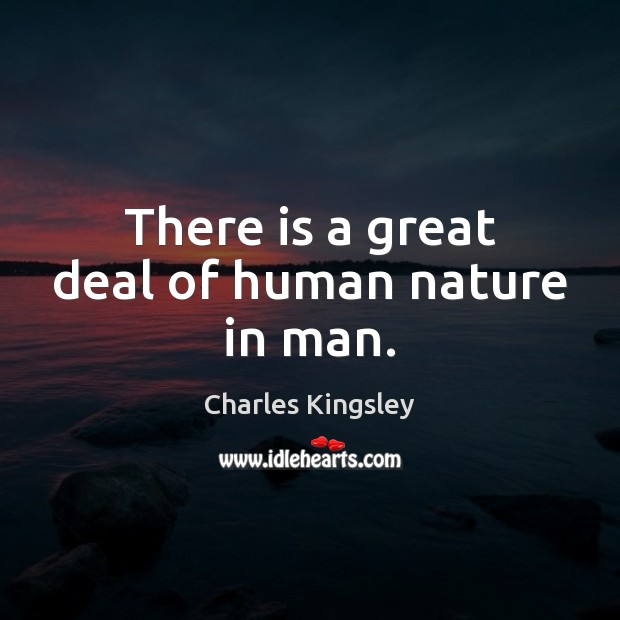 There is a great deal of human nature in man. Image