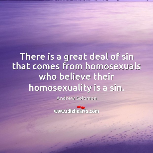 There is a great deal of sin that comes from homosexuals who Image
