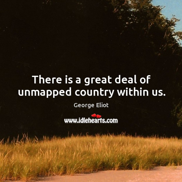 There is a great deal of unmapped country within us. Image