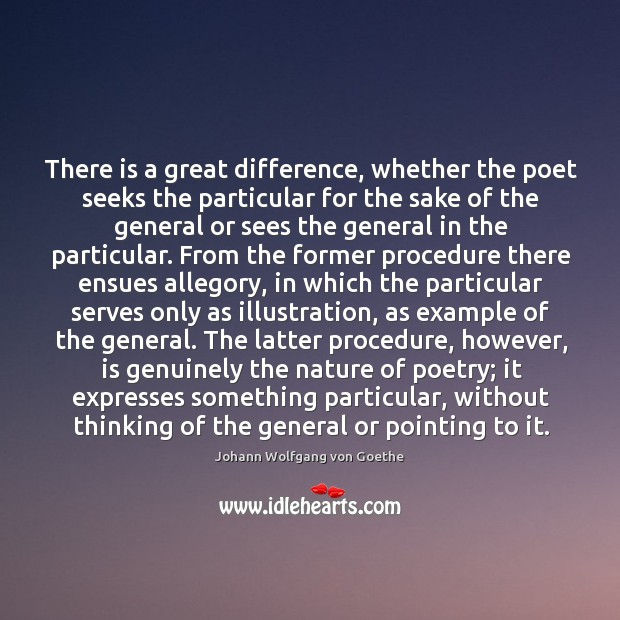 There is a great difference, whether the poet seeks the particular for Image