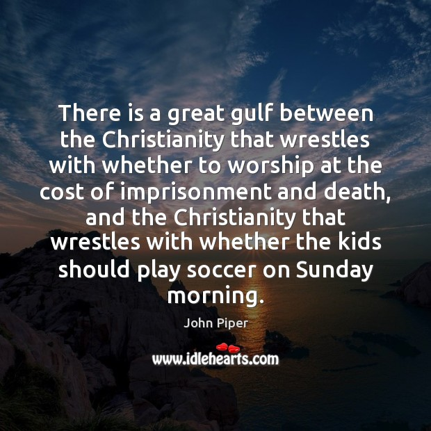 There is a great gulf between the Christianity that wrestles with whether Soccer Quotes Image