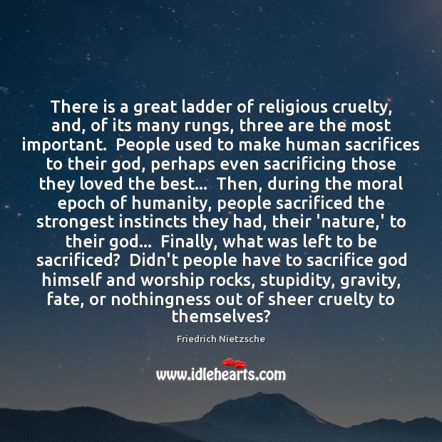 Image, There is a great ladder of religious cruelty, and, of its many