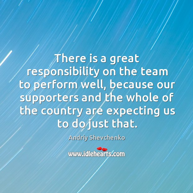 Image, There is a great responsibility on the team to perform well, because our supporters and