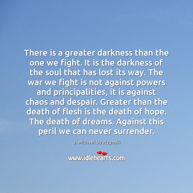 There is a greater darkness than the one we fight. It is J. Michael Straczynski Picture Quote