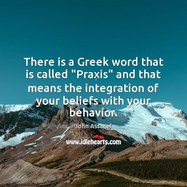 "There is a Greek word that is called ""Praxis"" and that means John Assaraf Picture Quote"