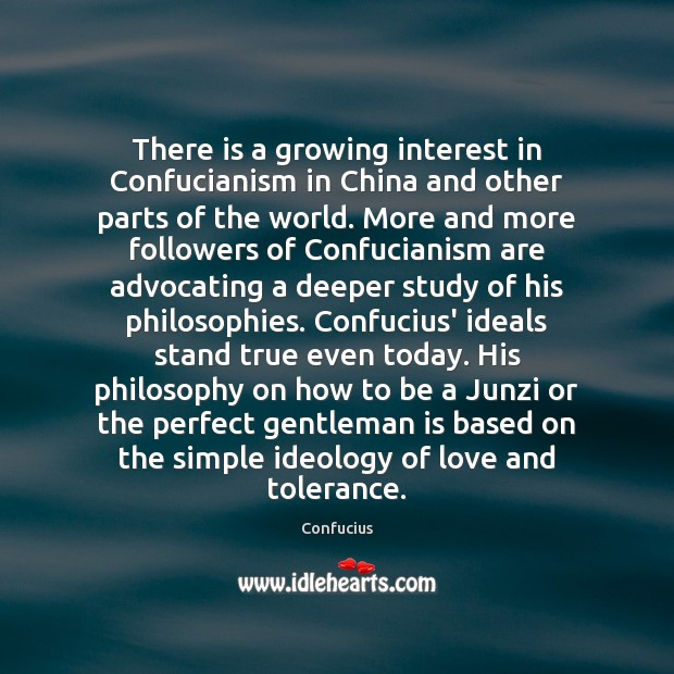 There is a growing interest in Confucianism in China and other parts Confucius Picture Quote