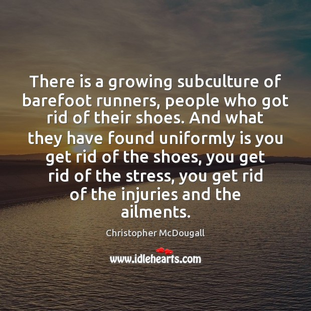 There is a growing subculture of barefoot runners, people who got rid Image