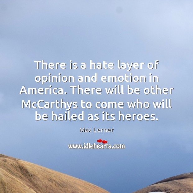 There is a hate layer of opinion and emotion in America. There Max Lerner Picture Quote