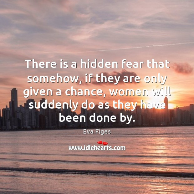 There is a hidden fear that somehow, if they are only given Hidden Quotes Image