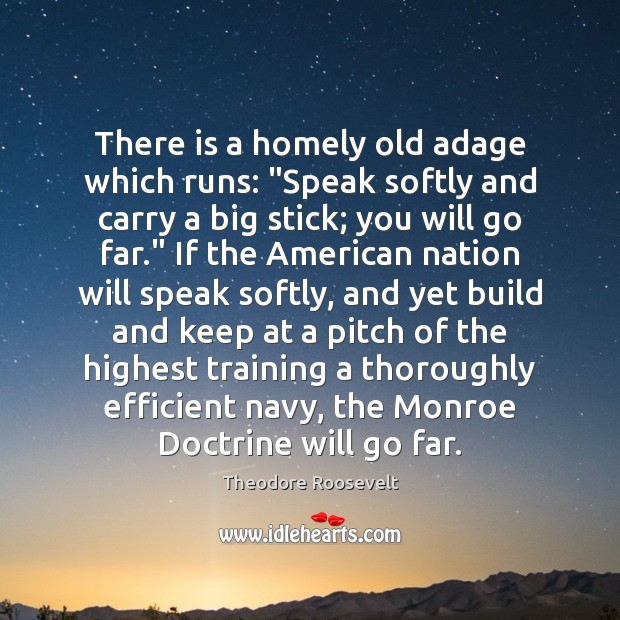 """Image, There is a homely old adage which runs: """"Speak softly and carry"""