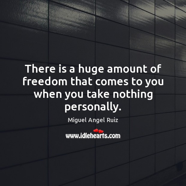 Image, There is a huge amount of freedom that comes to you when you take nothing personally.