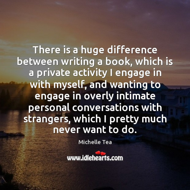There is a huge difference between writing a book, which is a Image